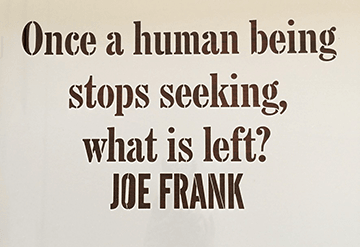 Joe Frank Quote Stencil - Once a human being stops seeking, what is left?  JOE FRANK